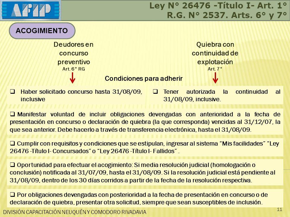 DIVISIÓN CAPACITACIÓN NEUQUÉN Y COMODORO RIVADAVIA Ley N° 26476 -Título I- Art. 1° R.G. N° 2537. Arts. 6° y 7° 11 ACOGIMIENTO Deudores en concurso pre