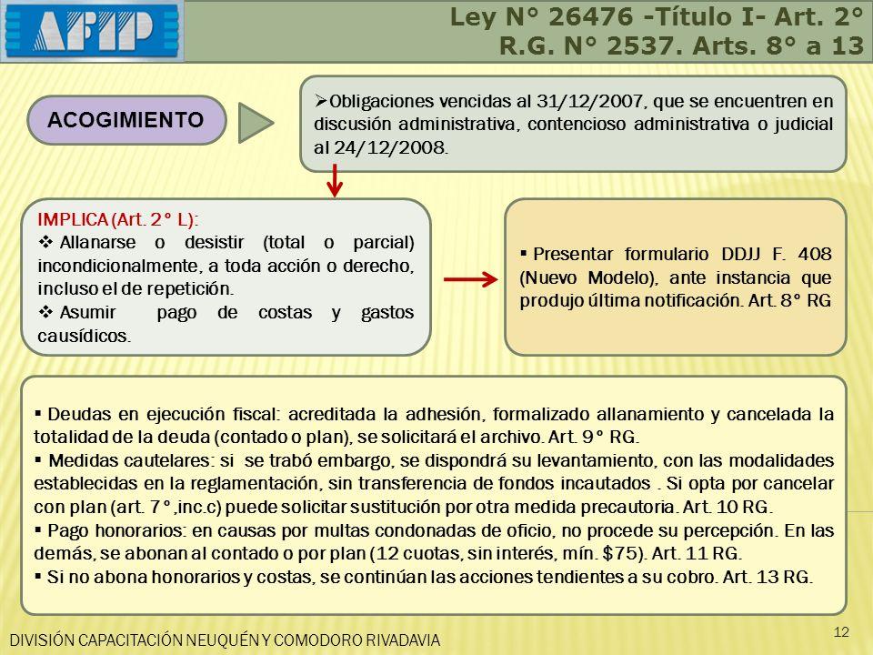 DIVISIÓN CAPACITACIÓN NEUQUÉN Y COMODORO RIVADAVIA Ley N° 26476 -Título I- Art. 2° R.G. N° 2537. Arts. 8° a 13 12 ACOGIMIENTO Obligaciones vencidas al