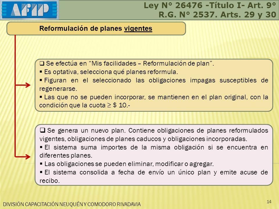 DIVISIÓN CAPACITACIÓN NEUQUÉN Y COMODORO RIVADAVIA Ley N° 26476 -Título I- Art. 9° R.G. N° 2537. Arts. 29 y 30 14 Se efectúa en Mis facilidades – Refo