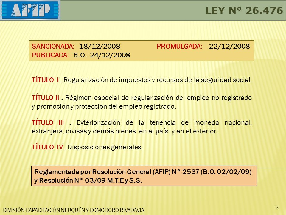 LEY N° 26.476 TÍTULO I. Regularización de impuestos y recursos de la seguridad social. TÍTULO II. Régimen especial de regularización del empleo no reg