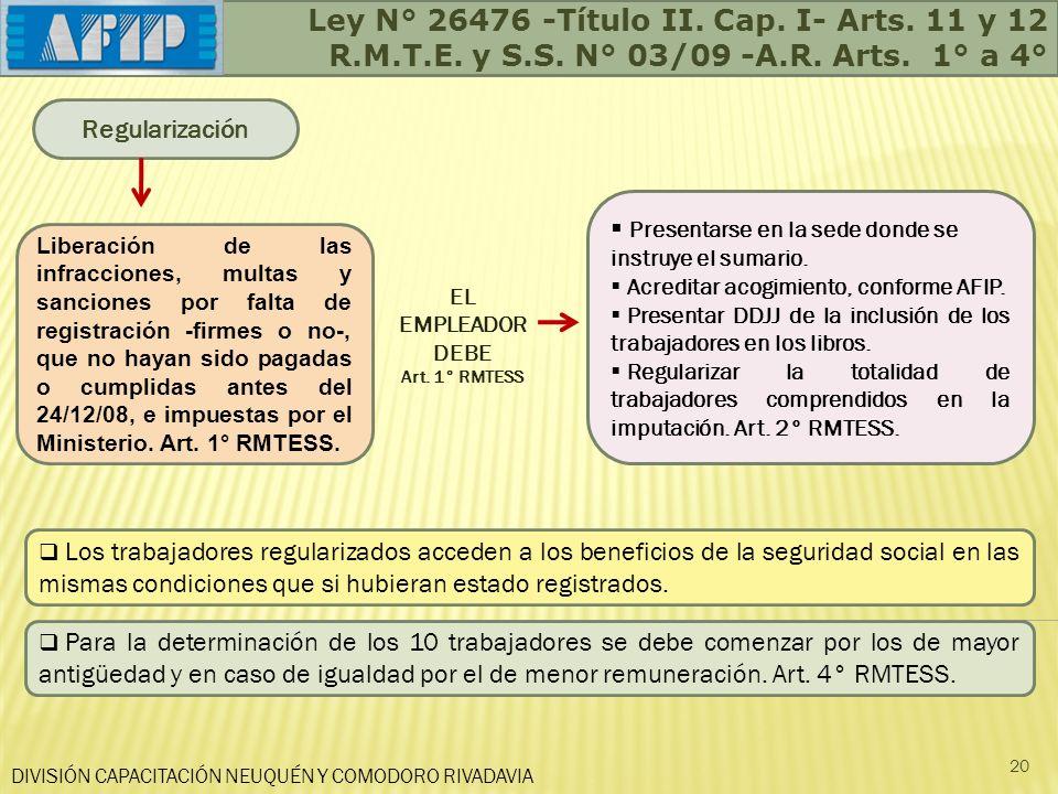 Ley N° 26476 -Título II. Cap. I- Arts. 11 y 12 R.M.T.E. y S.S. N° 03/09 -A.R. Arts. 1° a 4° DIVISIÓN CAPACITACIÓN NEUQUÉN Y COMODORO RIVADAVIA 20 Regu