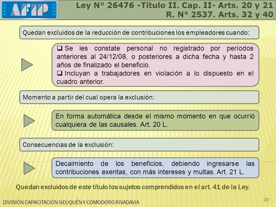 Ley N° 26476 -Título II. Cap. II- Arts. 20 y 21 R. N° 2537. Arts. 32 y 40 DIVISIÓN CAPACITACIÓN NEUQUÉN Y COMODORO RIVADAVIA 22 Se les constate person