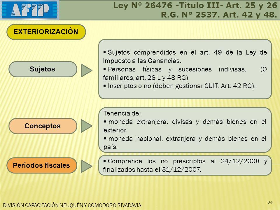 DIVISIÓN CAPACITACIÓN NEUQUÉN Y COMODORO RIVADAVIA Ley N° 26476 -Título III- Art. 25 y 26 R.G. N° 2537. Art. 42 y 48. 24 Sujetos Tenencia de: moneda e