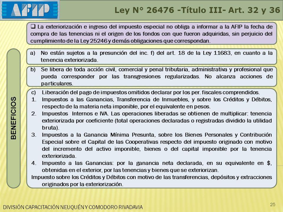 DIVISIÓN CAPACITACIÓN NEUQUÉN Y COMODORO RIVADAVIA 25 La exteriorización e ingreso del impuesto especial no obliga a informar a la AFIP la fecha de co