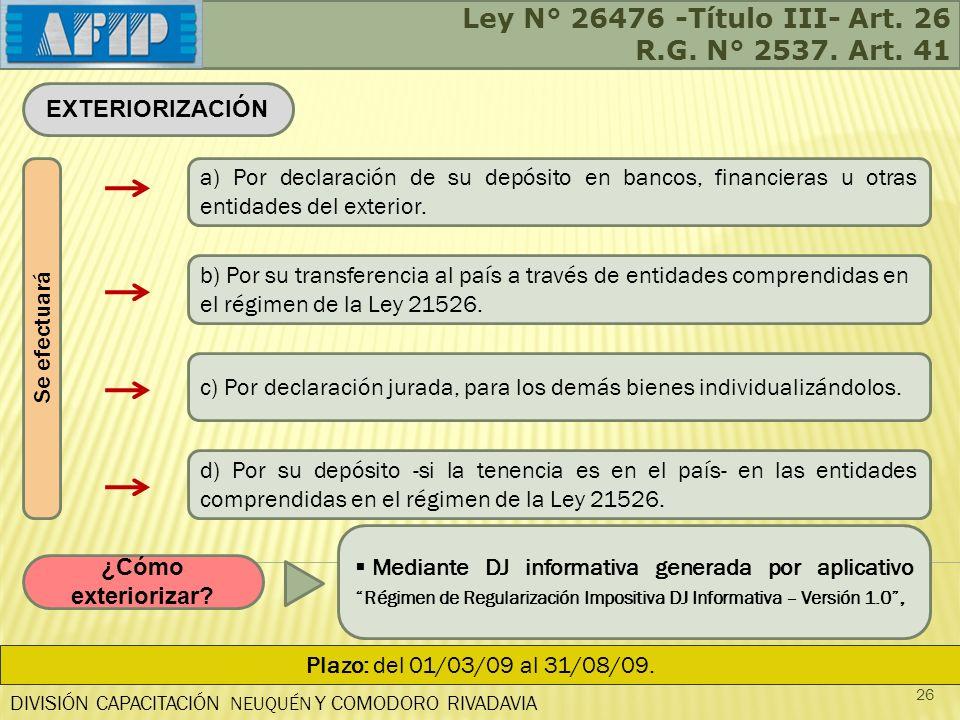 DIVISIÓN CAPACITACIÓN NEUQUÉN Y COMODORO RIVADAVIA 26 EXTERIORIZACIÓN a) Por declaración de su depósito en bancos, financieras u otras entidades del exterior.