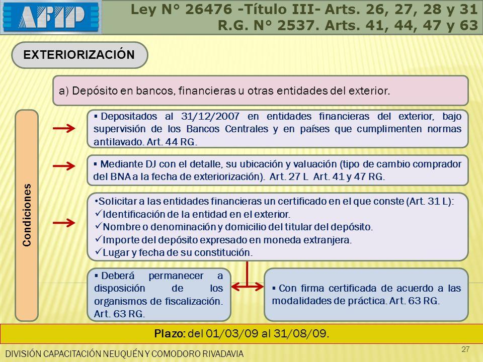 DIVISIÓN CAPACITACIÓN NEUQUÉN Y COMODORO RIVADAVIA 27 EXTERIORIZACIÓN a) Depósito en bancos, financieras u otras entidades del exterior. Plazo: del 01