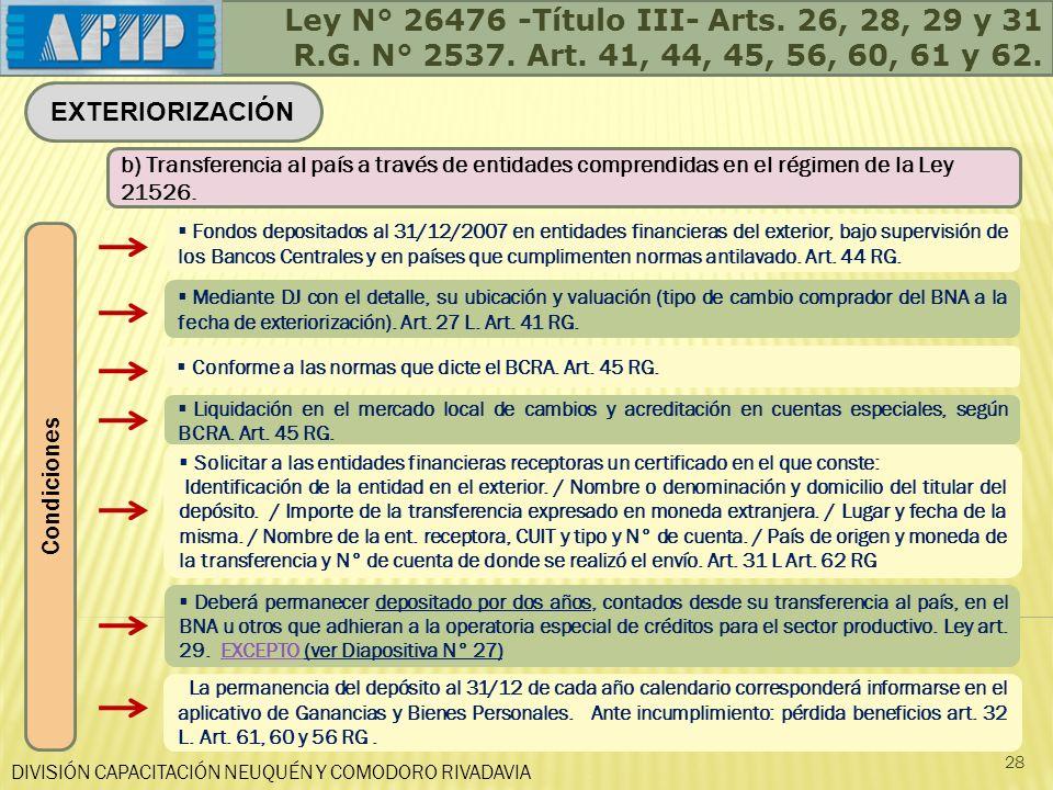 DIVISIÓN CAPACITACIÓN NEUQUÉN Y COMODORO RIVADAVIA 28 EXTERIORIZACIÓN b) Transferencia al país a través de entidades comprendidas en el régimen de la