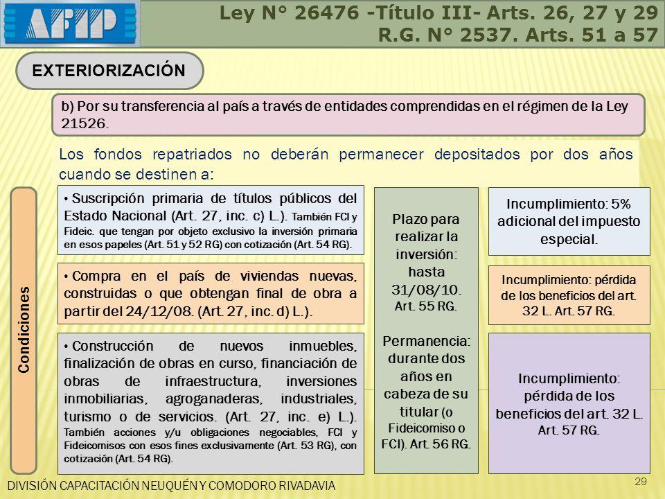 DIVISIÓN CAPACITACIÓN NEUQUÉN Y COMODORO RIVADAVIA 29 EXTERIORIZACIÓN b) Por su transferencia al país a través de entidades comprendidas en el régimen