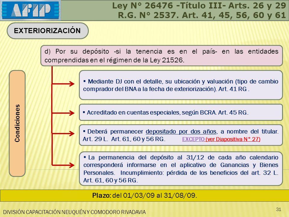 DIVISIÓN CAPACITACIÓN NEUQUÉN Y COMODORO RIVADAVIA 31 EXTERIORIZACIÓN Condiciones Ley N° 26476 -Título III- Arts. 26 y 29 R.G. N° 2537. Art. 41, 45, 5