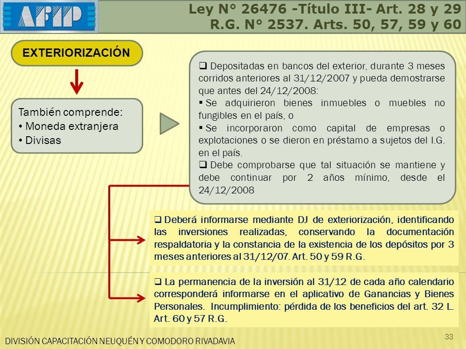 DIVISIÓN CAPACITACIÓN NEUQUÉN Y COMODORO RIVADAVIA 33 EXTERIORIZACIÓN También comprende: Moneda extranjera Divisas Depositadas en bancos del exterior,