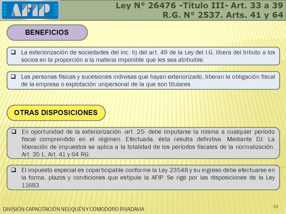 DIVISIÓN CAPACITACIÓN NEUQUÉN Y COMODORO RIVADAVIA 34 BENEFICIOS La exteriorización de sociedades del inc. b) del art. 49 de la Ley del I.G. libera de