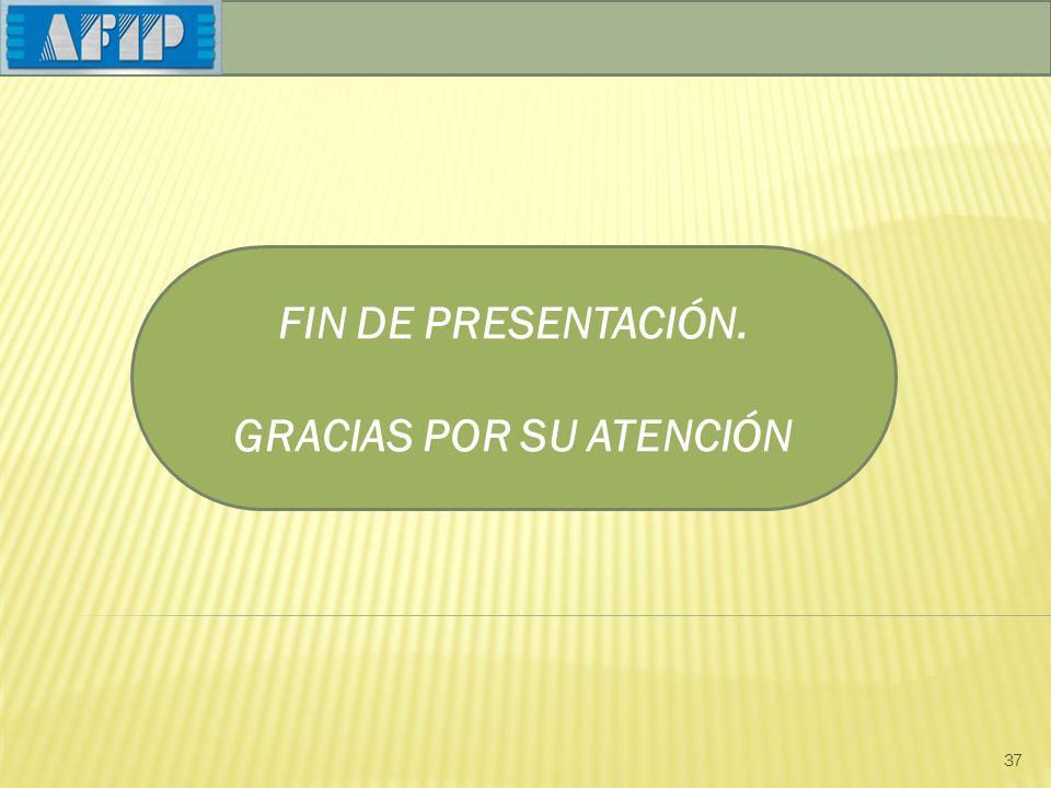 37 ) FIN DE PRESENTACIÓN. GRACIAS POR SU ATENCIÓN