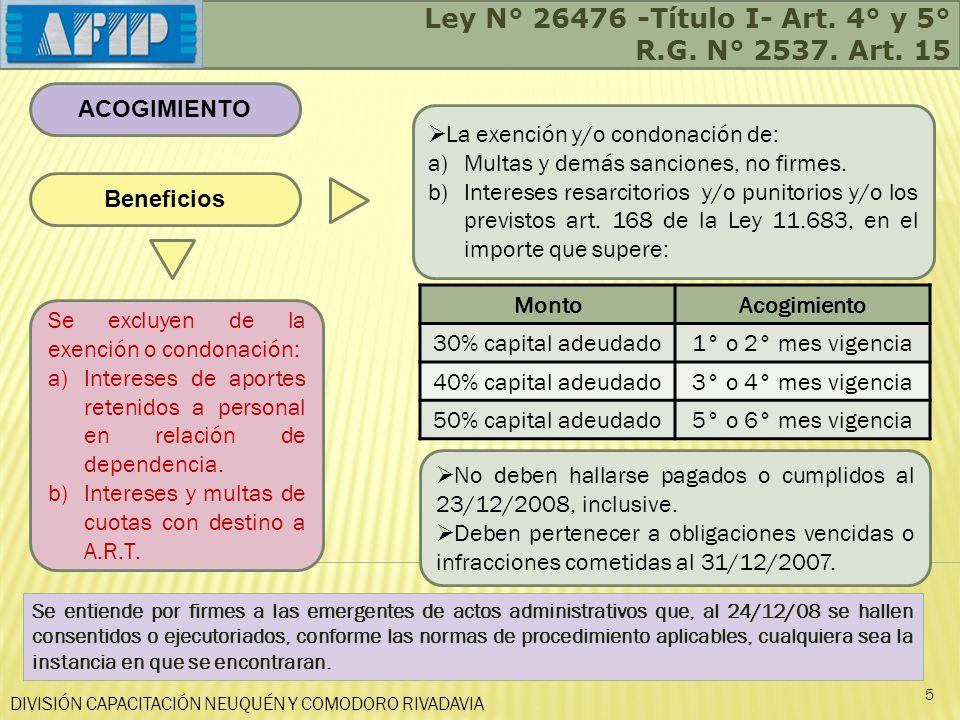 DIVISIÓN CAPACITACIÓN NEUQUÉN Y COMODORO RIVADAVIA Ley N° 26476 -Título I- Art. 4° y 5° R.G. N° 2537. Art. 15 5 ACOGIMIENTO Beneficios La exención y/o