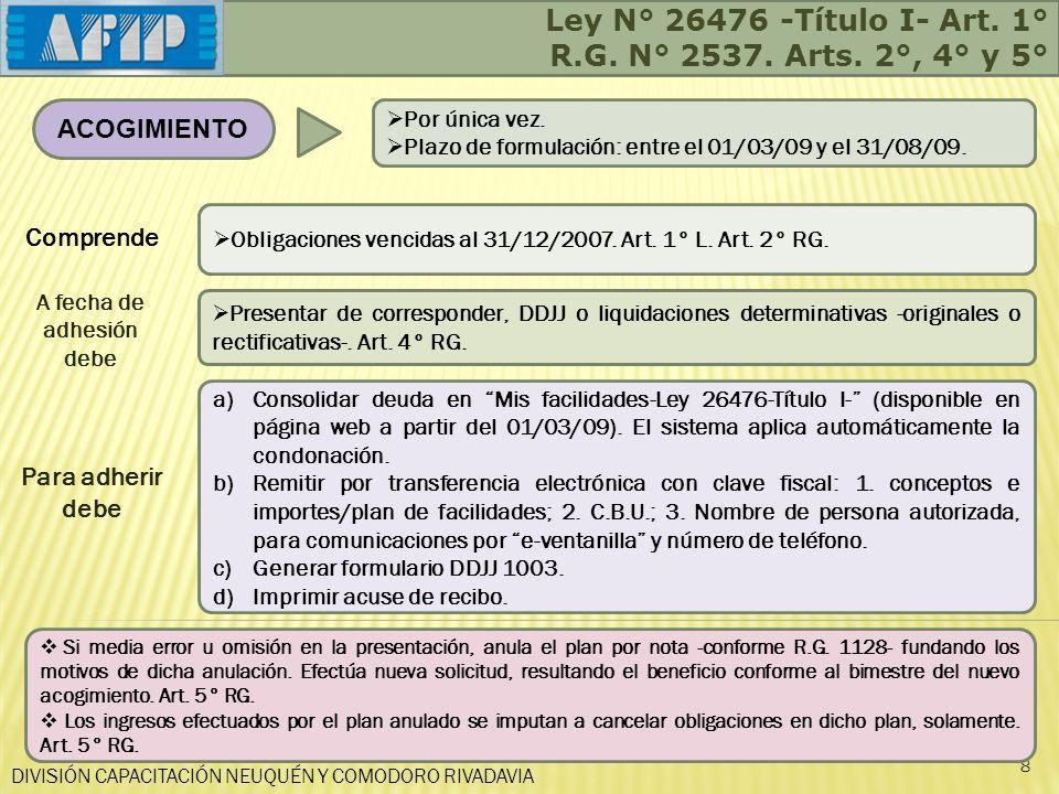 DIVISIÓN CAPACITACIÓN NEUQUÉN Y COMODORO RIVADAVIA Ley N° 26476 -Título I- Art. 1° R.G. N° 2537. Arts. 2°, 4° y 5° 8 ACOGIMIENTO a)Consolidar deuda en