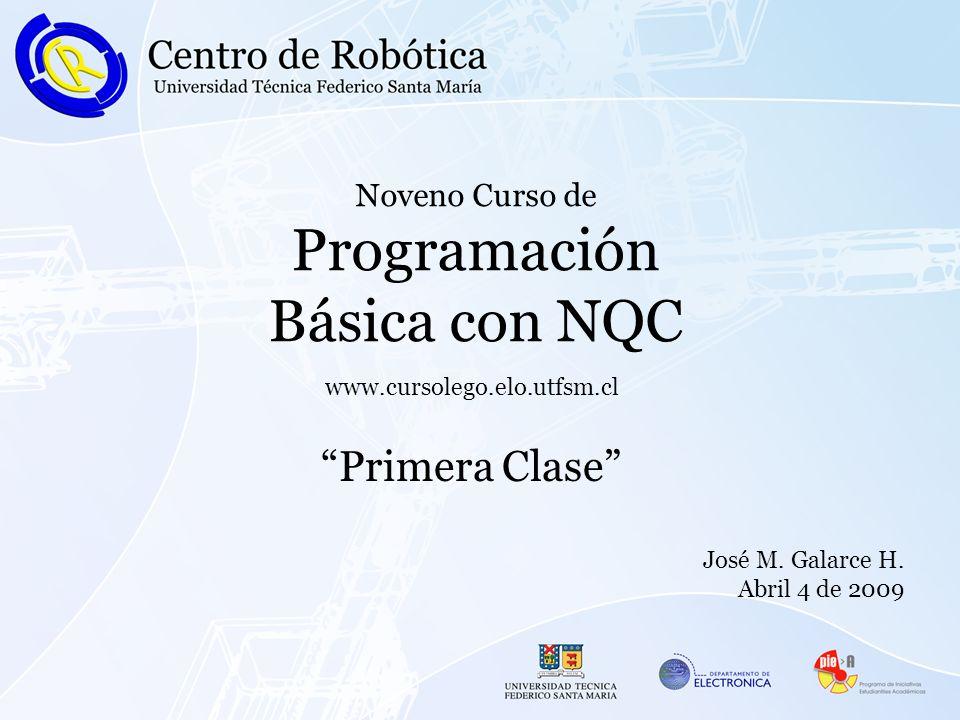 Noveno Curso de Programación Básica con NQC Primera Clase www.cursolego.elo.utfsm.cl José M.