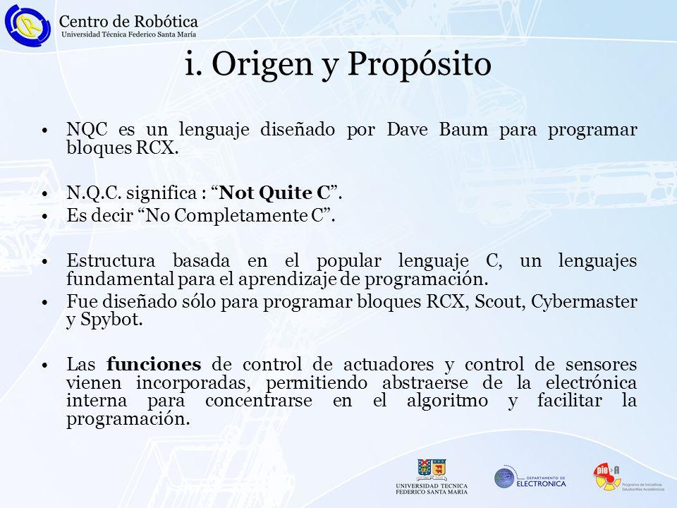 i. Origen y Propósito NQC es un lenguaje diseñado por Dave Baum para programar bloques RCX.