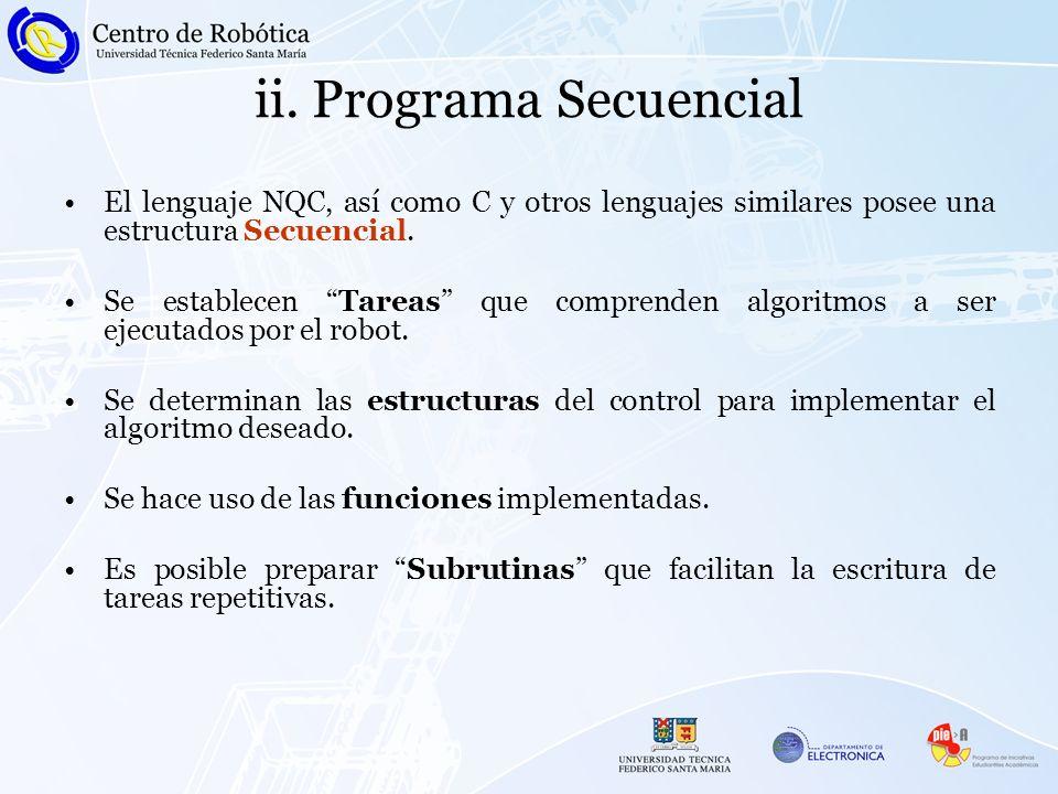 ii. Programa Secuencial El lenguaje NQC, así como C y otros lenguajes similares posee una estructura Secuencial. Se establecen Tareas que comprenden a
