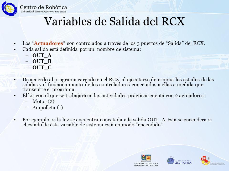 Variables de Salida del RCX Los Actuadores son controlados a través de los 3 puertos de Salida del RCX.