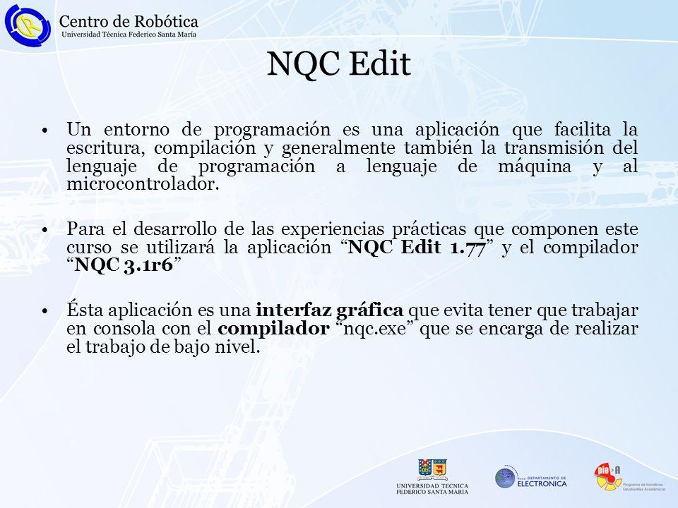 NQC Edit Un entorno de programación es una aplicación que facilita la escritura, compilación y generalmente también la transmisión del lenguaje de programación a lenguaje de máquina y al microcontrolador.