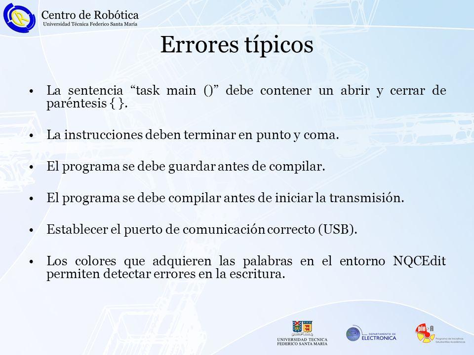 Errores típicos La sentencia task main () debe contener un abrir y cerrar de paréntesis { }.