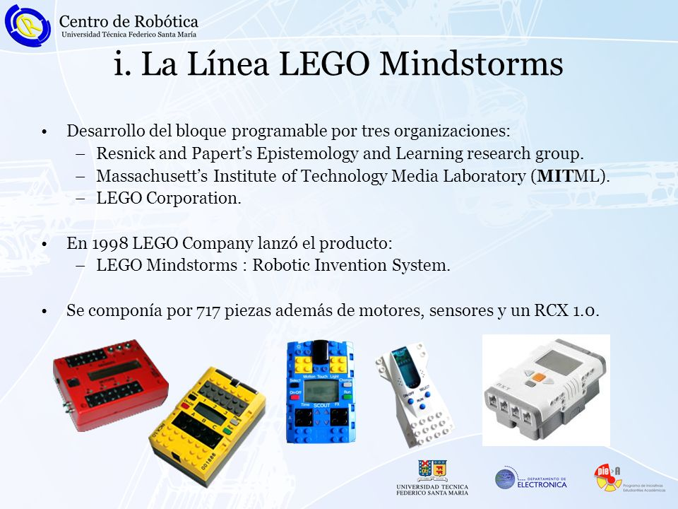 i. La Línea LEGO Mindstorms Desarrollo del bloque programable por tres organizaciones: –Resnick and Paperts Epistemology and Learning research group.