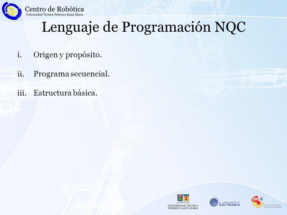 i.Origen y Propósito NQC es un lenguaje diseñado por Dave Baum para programar bloques RCX.