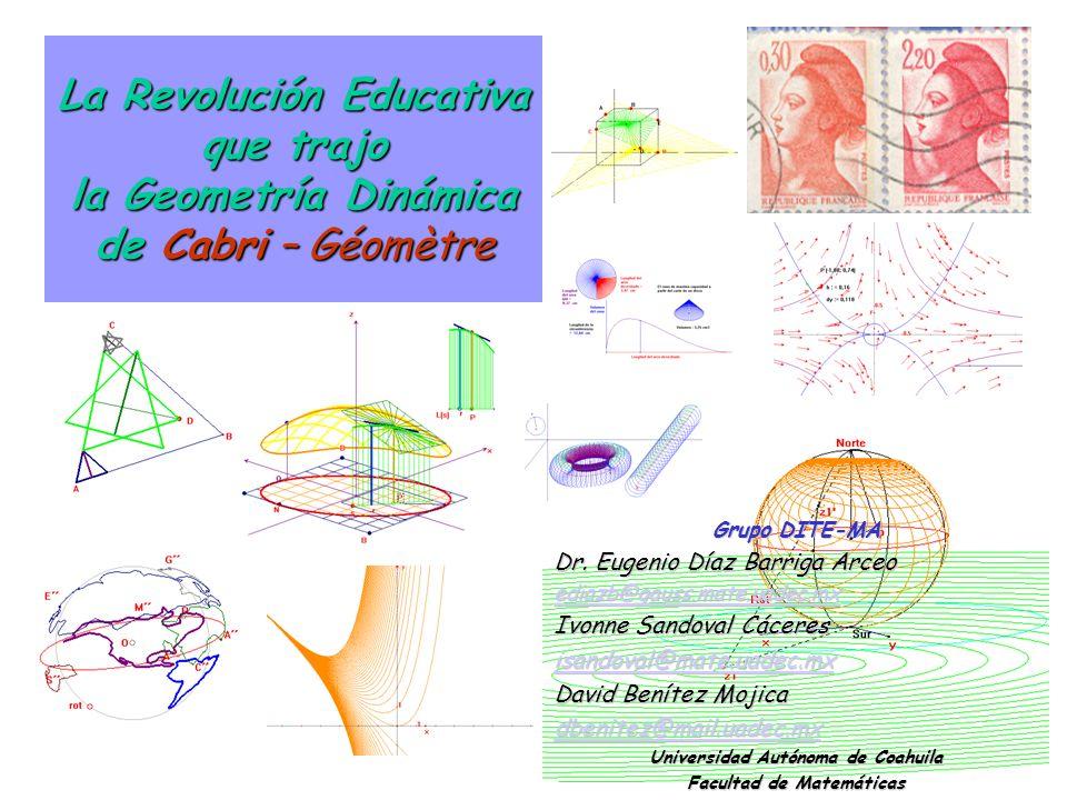 La Revolución Educativa que trajo la Geometría Dinámica de Cabri – Géomètre Grupo DITE-MA Dr.