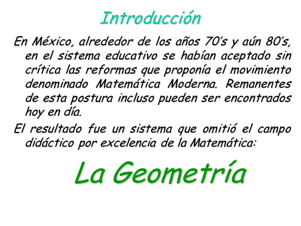 Introducción En México, alrededor de los años 70s y aún 80s, en el sistema educativo se habían aceptado sin crítica las reformas que proponía el movimiento denominado Matemática Moderna.