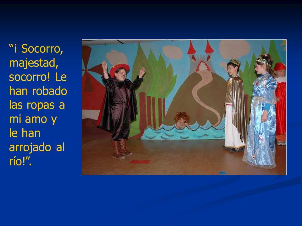 ¡ Socorro, majestad, socorro! Le han robado las ropas a mi amo y le han arrojado al río!.