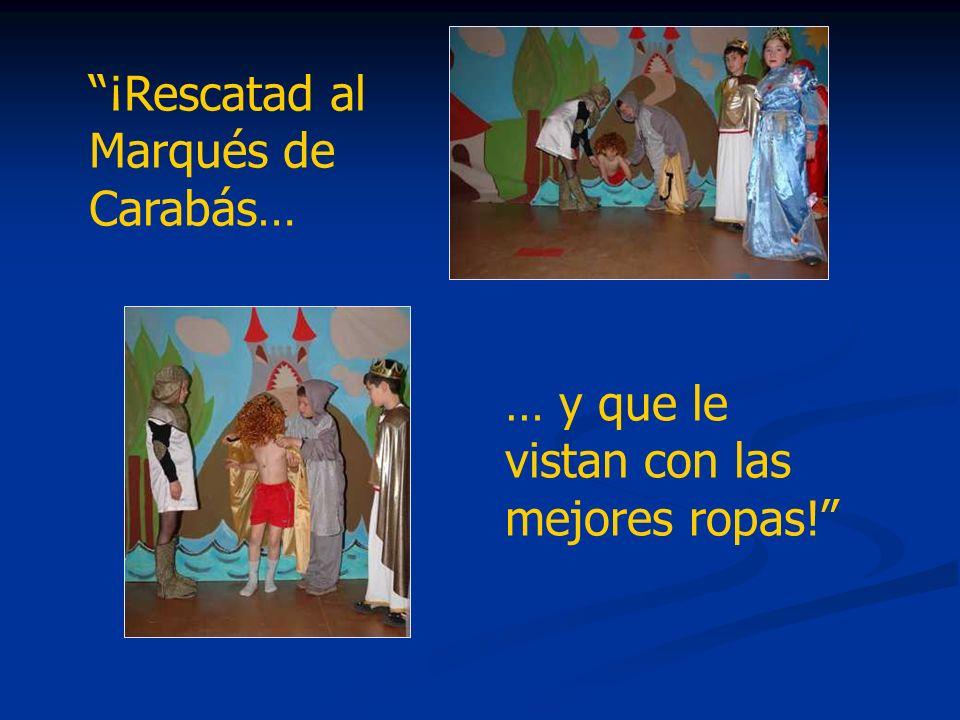 ¡Rescatad al Marqués de Carabás… … y que le vistan con las mejores ropas!