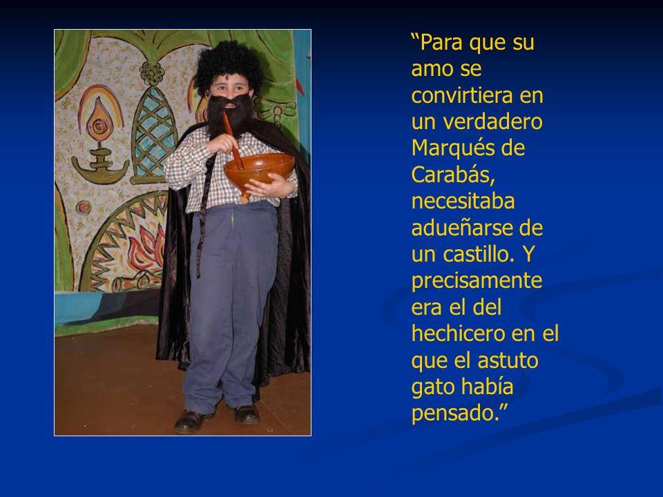 Para que su amo se convirtiera en un verdadero Marqués de Carabás, necesitaba adueñarse de un castillo. Y precisamente era el del hechicero en el que