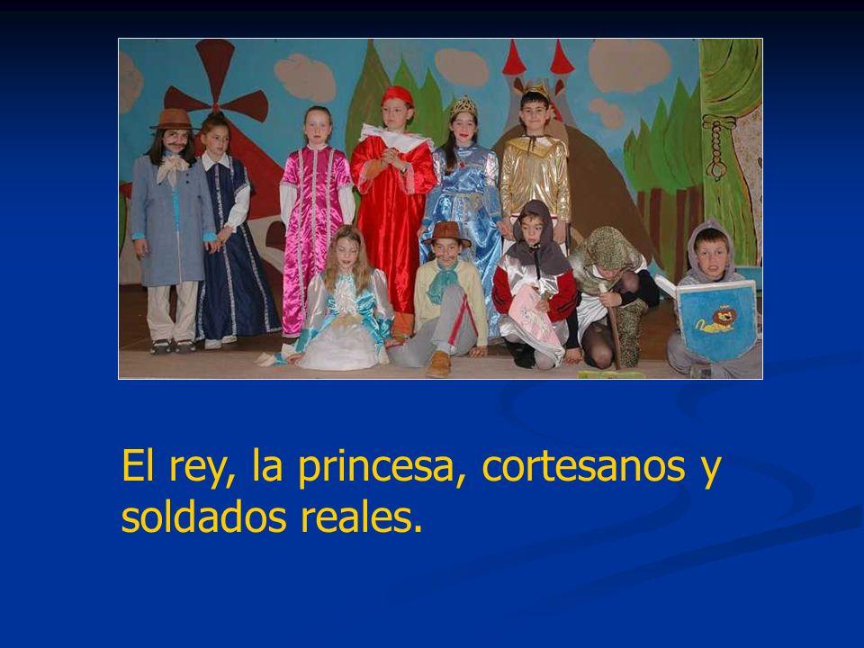 El rey, la princesa, cortesanos y soldados reales.