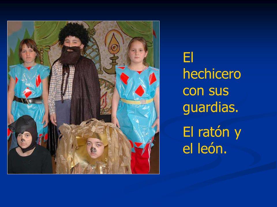 El hechicero con sus guardias. El ratón y el león.
