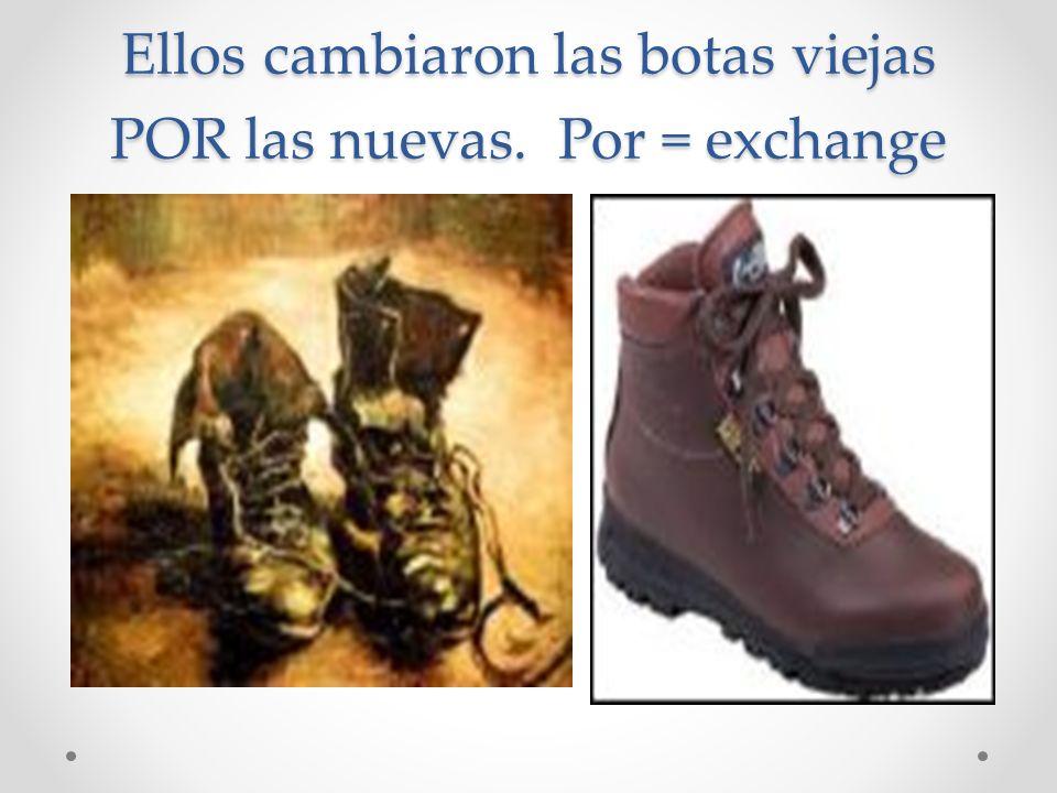 Ellos cambiaron las botas viejas POR las nuevas. Por = exchange