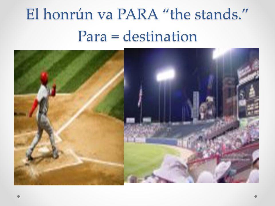 El honrún va PARA the stands. Para = destination
