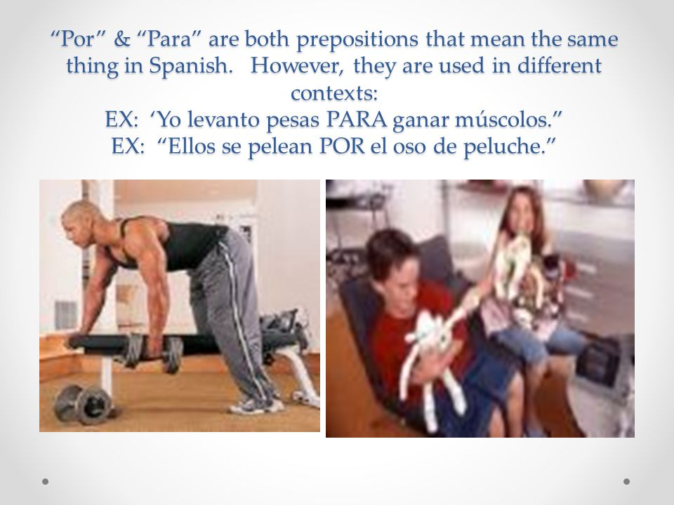 Por & Para are both prepositions that mean the same thing in Spanish.