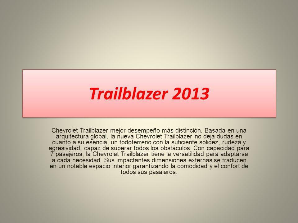Trailblazer 2013 Chevrolet Trailblazer mejor desempeño más distinción. Basada en una arquitectura global, la nueva Chevrolet Trailblazer no deja dudas