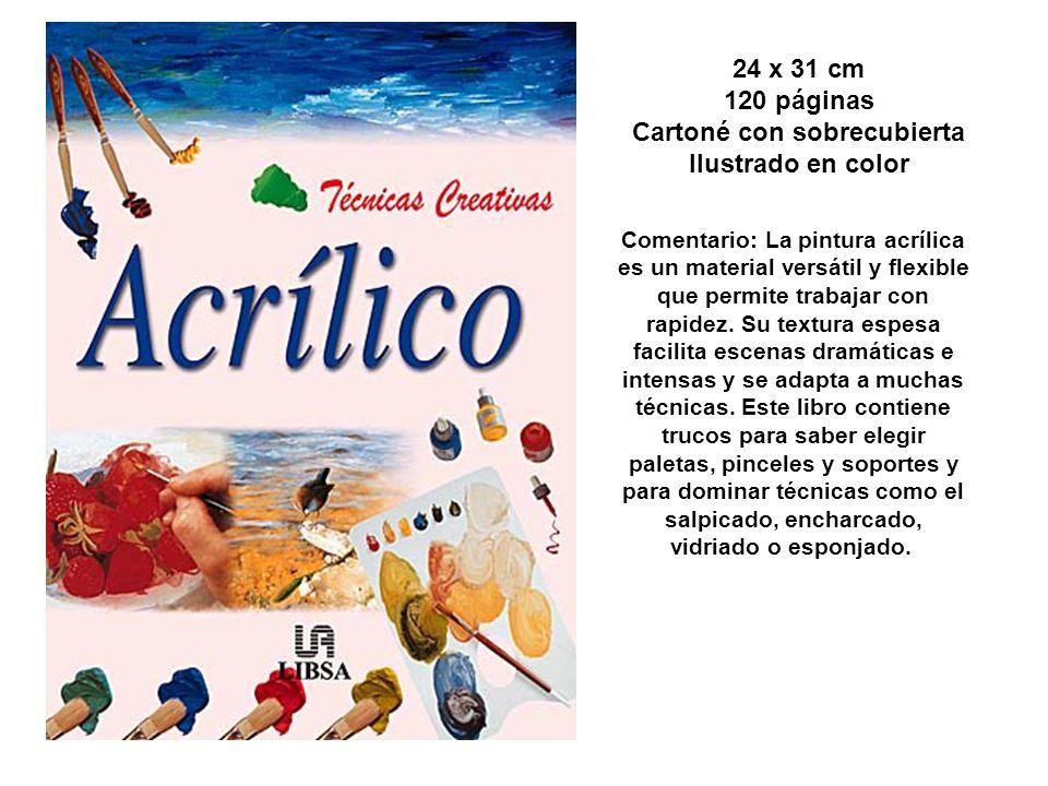 24 x 31 cm 120 páginas Cartoné con sobrecubierta Ilustrado en color Comentario: La pintura acrílica es un material versátil y flexible que permite tra