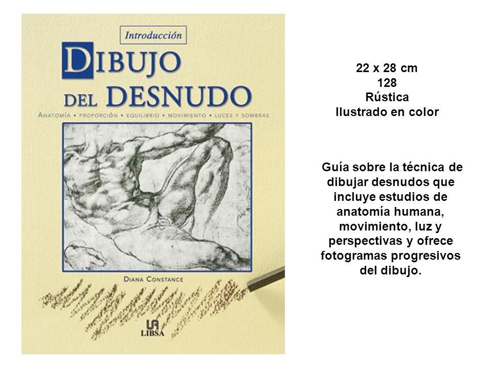 22 x 28 cm 128 Rústica Ilustrado en color Guía sobre la técnica de dibujar desnudos que incluye estudios de anatomía humana, movimiento, luz y perspectivas y ofrece fotogramas progresivos del dibujo.