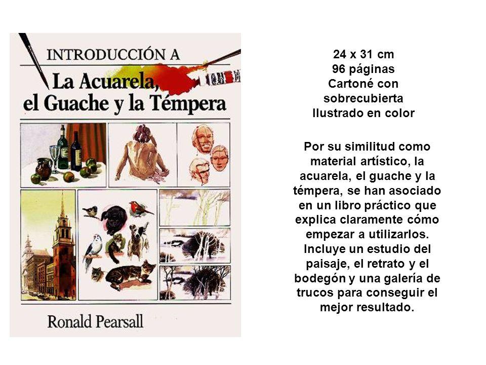 24 x 31 cm 96 páginas Cartoné con sobrecubierta Ilustrado en color Por su similitud como material artístico, la acuarela, el guache y la témpera, se h