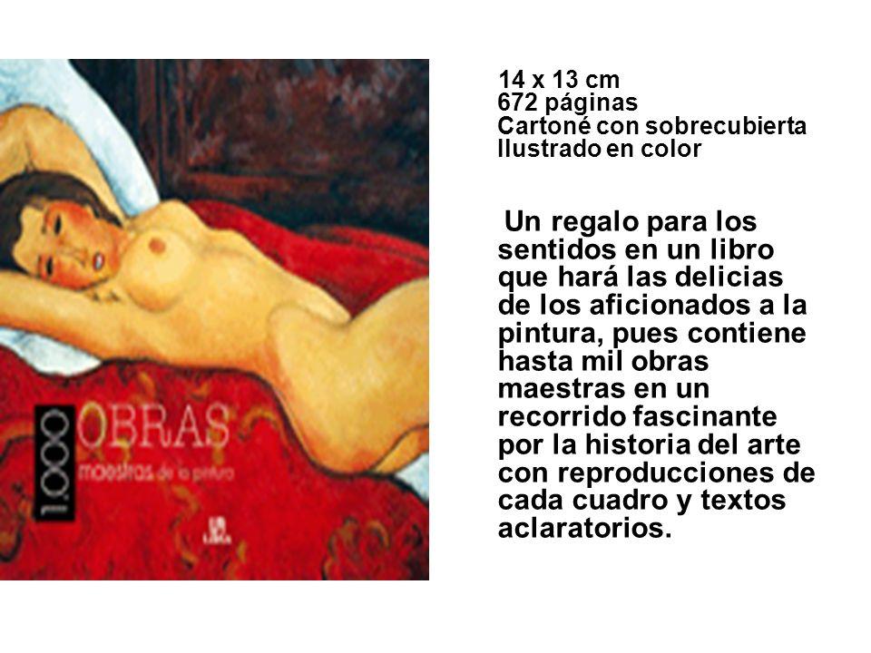 14 x 13 cm 672 páginas Cartoné con sobrecubierta Ilustrado en color Un regalo para los sentidos en un libro que hará las delicias de los aficionados a