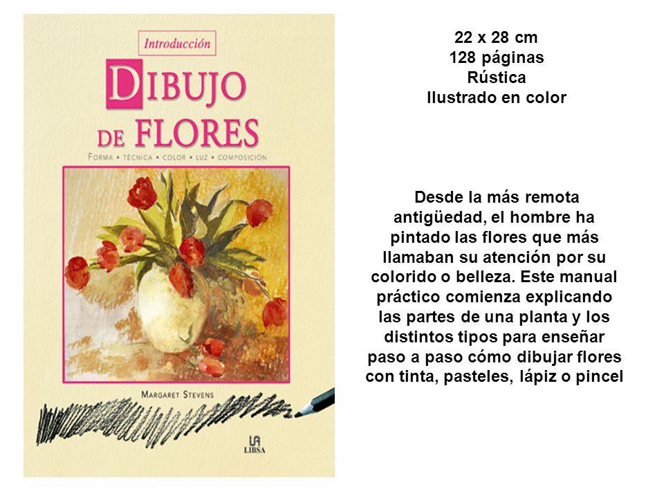 22 x 28 cm 128 páginas Rústica Ilustrado en color Desde la más remota antigüedad, el hombre ha pintado las flores que más llamaban su atención por su