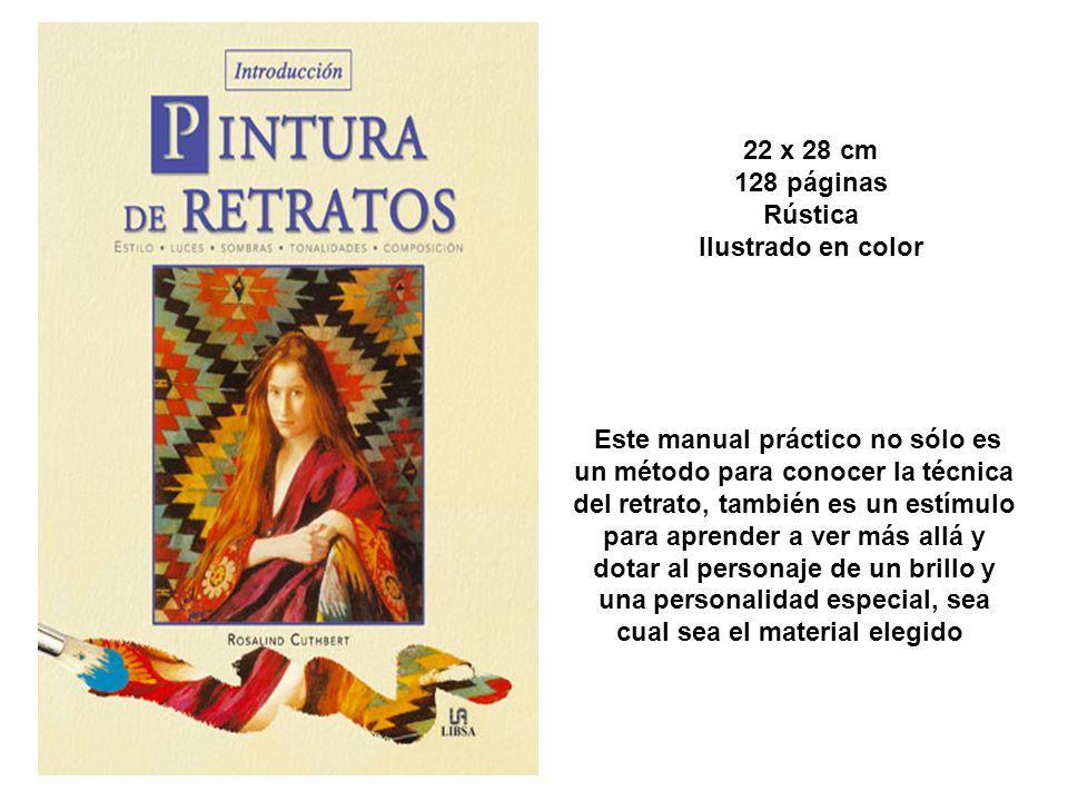 22 x 28 cm 128 páginas Rústica Ilustrado en color Este manual práctico no sólo es un método para conocer la técnica del retrato, también es un estímul