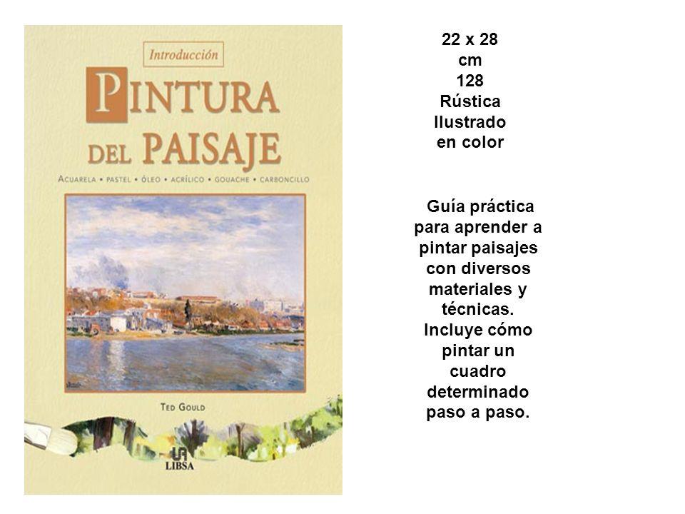 22 x 28 cm 128 Rústica Ilustrado en color Guía práctica para aprender a pintar paisajes con diversos materiales y técnicas. Incluye cómo pintar un cua