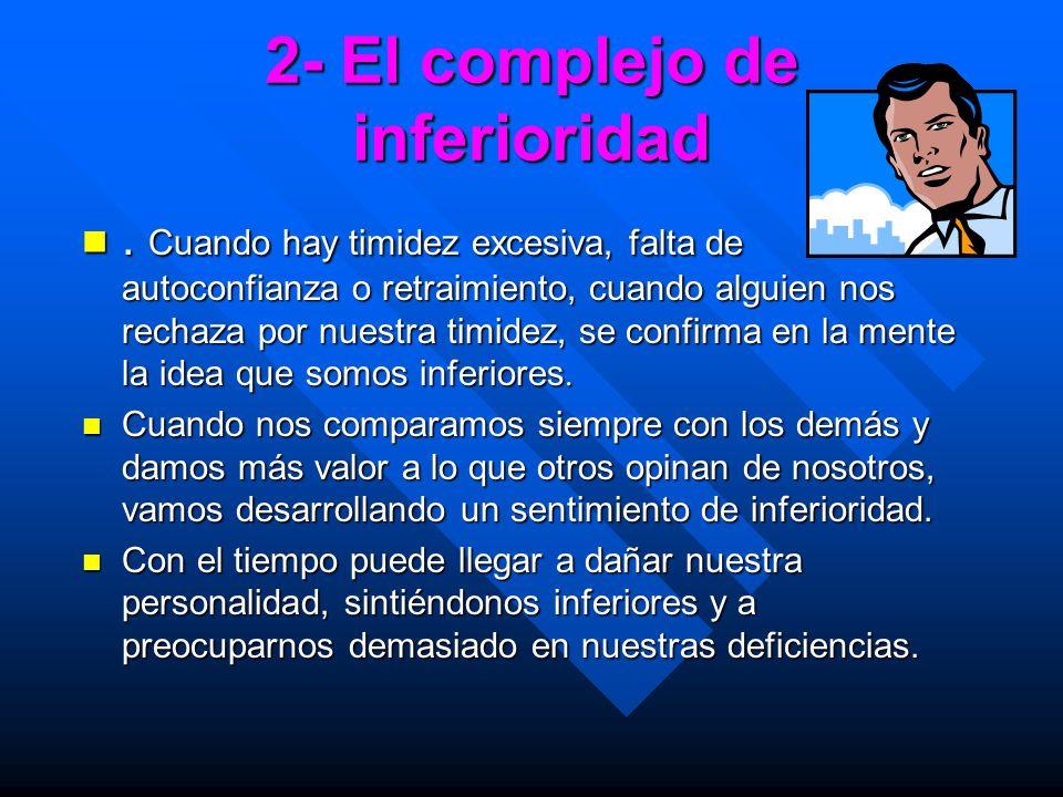 2- El complejo de inferioridad. Cuando hay timidez excesiva, falta de autoconfianza o retraimiento, cuando alguien nos rechaza por nuestra timidez, se
