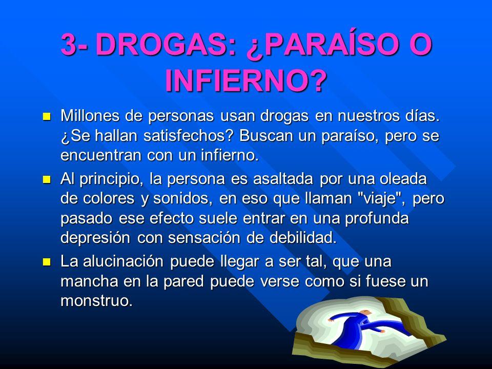 3- DROGAS: ¿PARAÍSO O INFIERNO? Millones de personas usan drogas en nuestros días. ¿Se hallan satisfechos? Buscan un paraíso, pero se encuentran con u