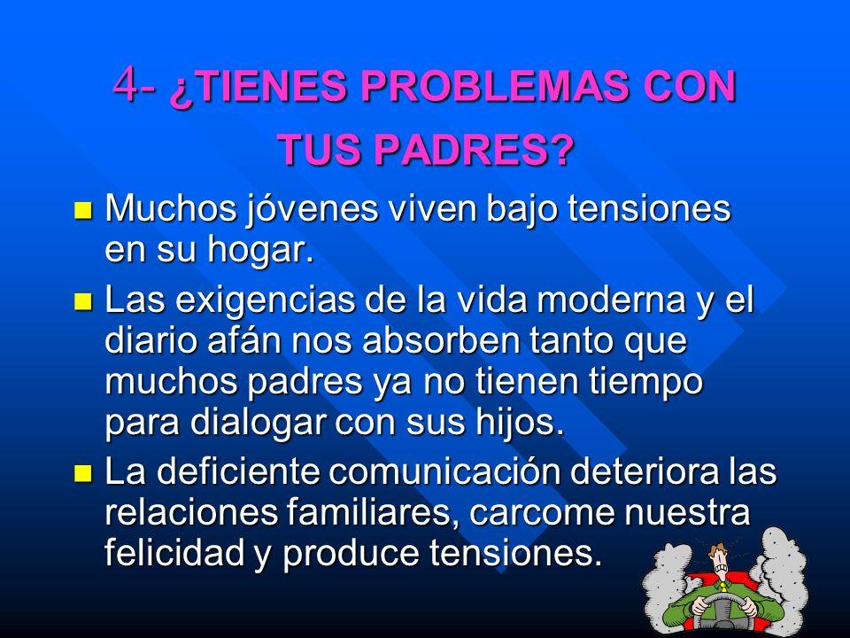 4- ¿TIENES PROBLEMAS CON TUS PADRES? 4- ¿TIENES PROBLEMAS CON TUS PADRES? Muchos jóvenes viven bajo tensiones en su hogar. Muchos jóvenes viven bajo t