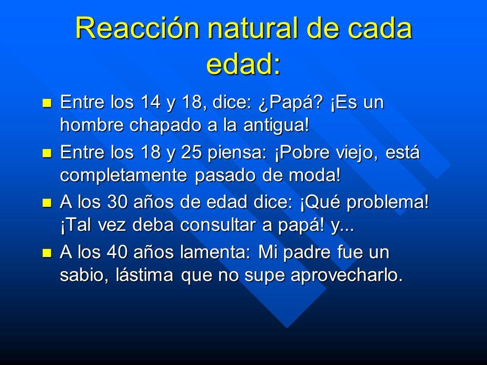 Reacción natural de cada edad: Entre los 14 y 18, dice: ¿Papá.
