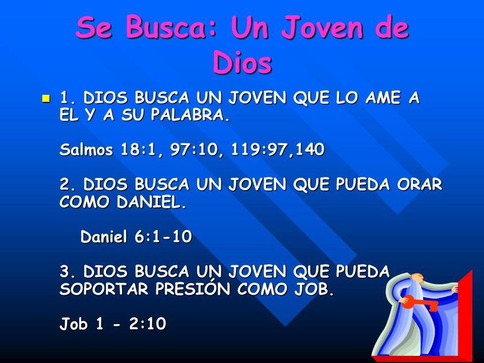 Se Busca: Un Joven de Dios 1. DIOS BUSCA UN JOVEN QUE LO AME A EL Y A SU PALABRA. Salmos 18:1, 97:10, 119:97,140 2. DIOS BUSCA UN JOVEN QUE PUEDA ORAR