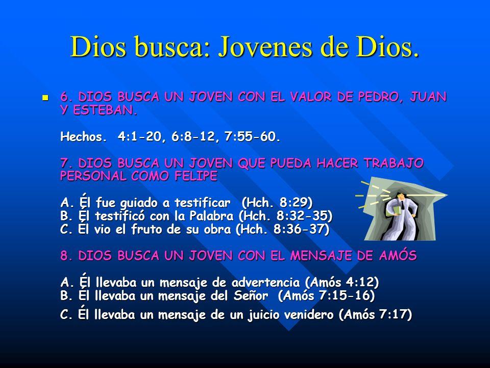 Dios busca: Jovenes de Dios. 6. DIOS BUSCA UN JOVEN CON EL VALOR DE PEDRO, JUAN Y ESTEBAN. Hechos. 4:1-20, 6:8-12, 7:55-60. 7. DIOS BUSCA UN JOVEN QUE